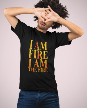 I am fire I am the fire