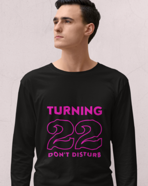 Turning 22 don't disturb – Full Sleeve