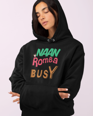 Naan Romba Busy – Hoodie