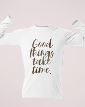Good things take time – Full Sleeve