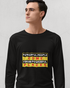 Powerful people come from powerful places – Full Sleeve