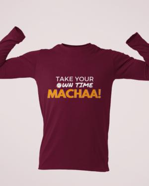 Take your time macha – Full Sleeve