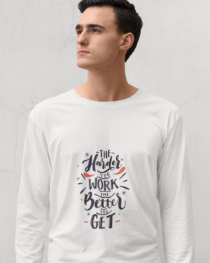 The harder you work the better you get – Full Sleeve