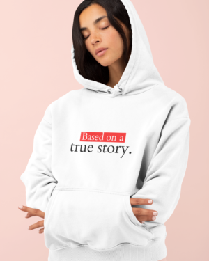 Based On A True Story – Hoodie
